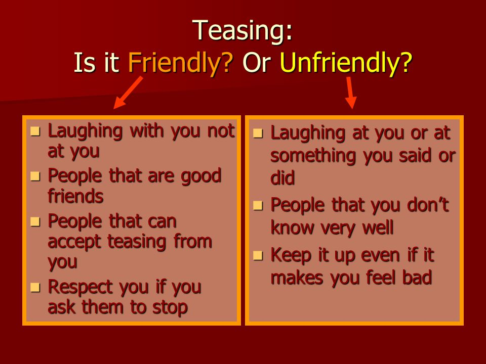 How do I know if it's really unfriendly teasing?
