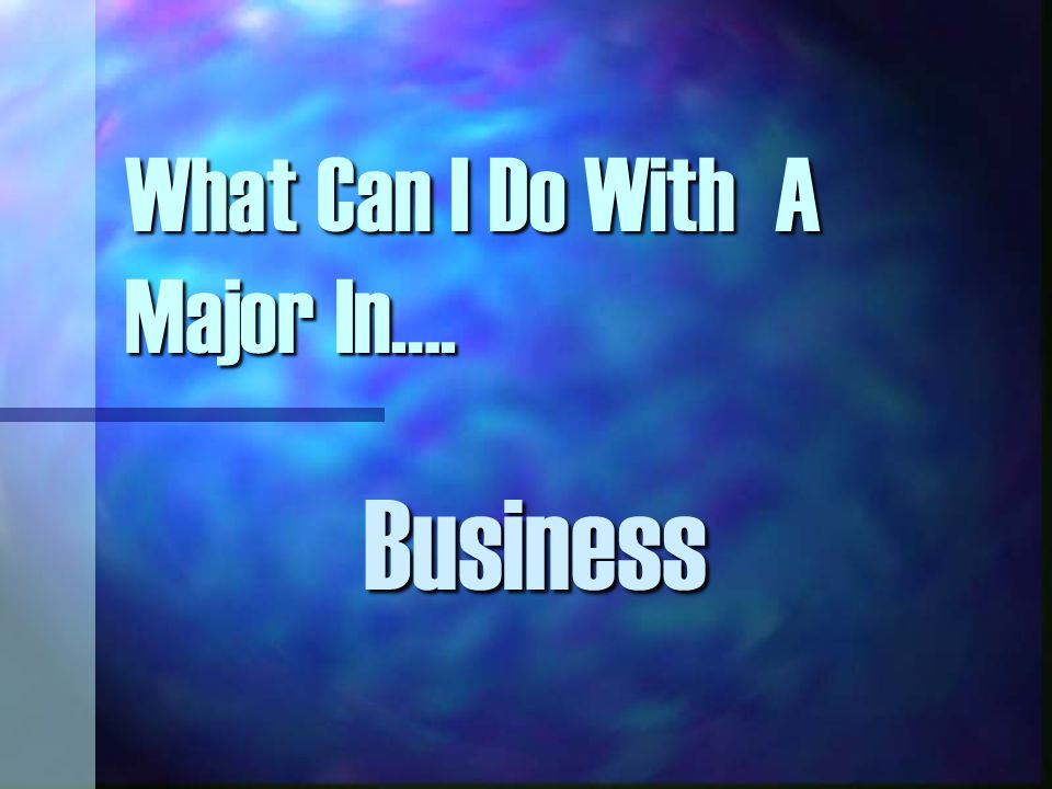 What Can I Do With A Major In…. Business