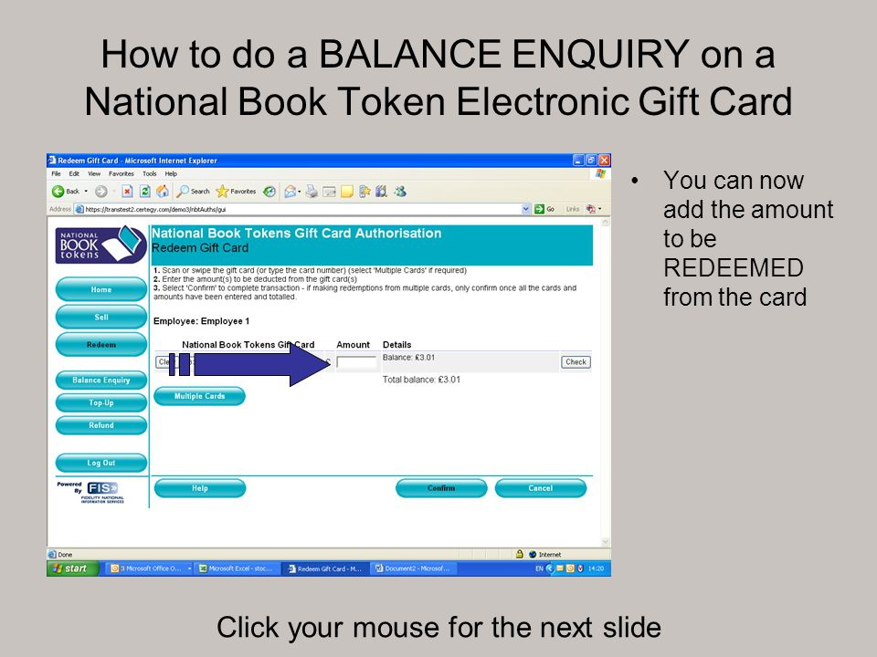 How to do a BALANCE ENQUIRY on a National Book Token Electronic Gift Card You can now add the amount to be REDEEMED from the card Click your mouse for