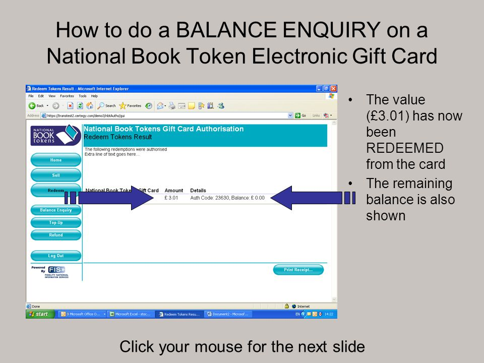 How to do a BALANCE ENQUIRY on a National Book Token Electronic Gift Card The value (£3.01) has now been REDEEMED from the card The remaining balance