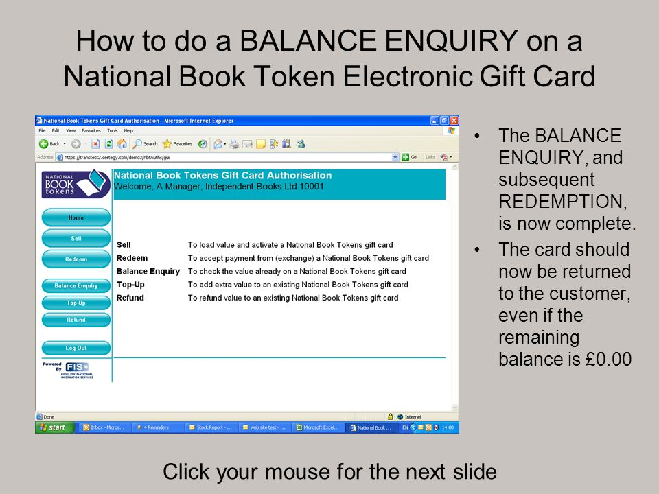How to do a BALANCE ENQUIRY on a National Book Token Electronic Gift Card The BALANCE ENQUIRY, and subsequent REDEMPTION, is now complete. The card sh