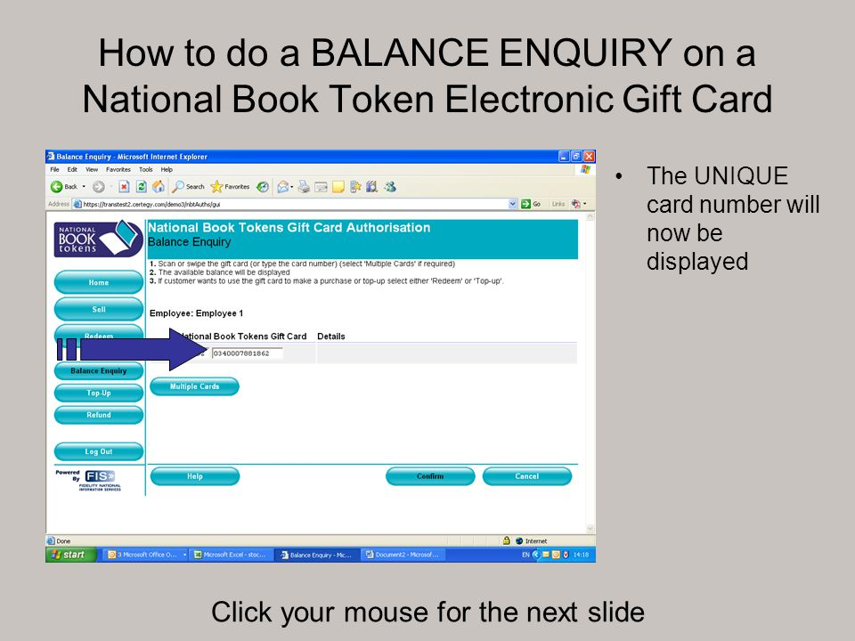 How to do a BALANCE ENQUIRY on a National Book Token Electronic Gift Card Details of the card BALANCE will now be displayed Click your mouse for the next slide