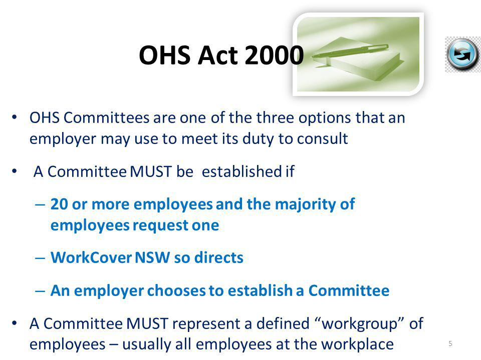 OHS Act 2000 – Committee Functions 6 1 Review measures taken to ensure health, safety & welfare 2 Investigate matters that may be a risk to health & safety 3 Attempt to resolve any matter but, if unable to do so request investigation by an inspector