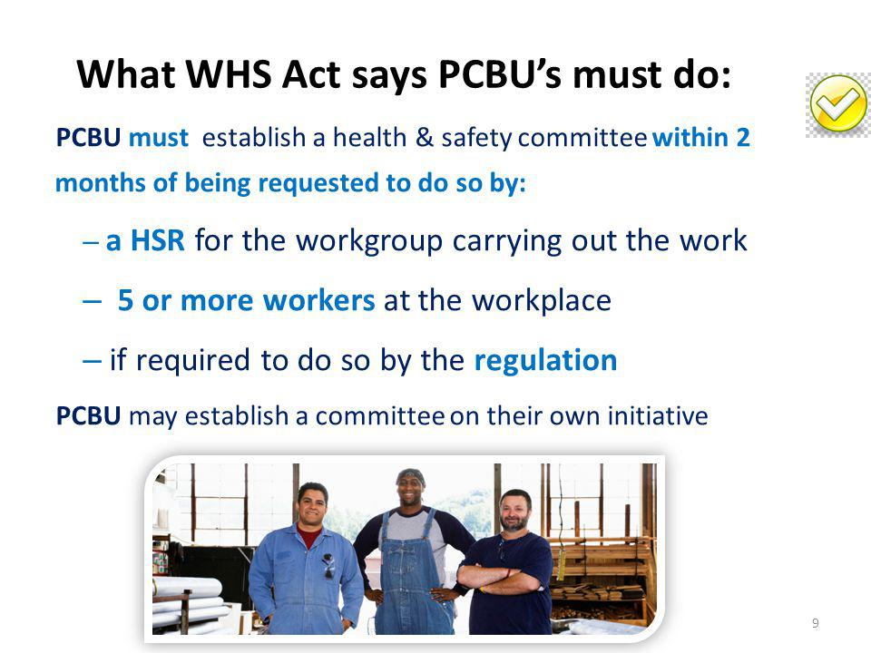 What WHS Act says PCBU's must do: PCBU must establish a health & safety committee within 2 months of being requested to do so by: – a HSR for the work