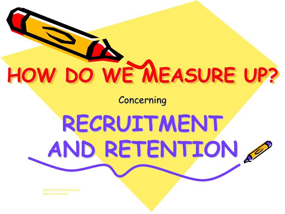 HOW DO WE MEASURE UP Concerning RECRUITMENT AND RETENTION MWB Neil Neddermeyer www.cinosam.net