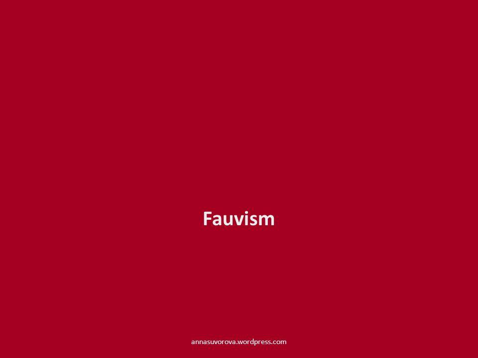 Fauvism annasuvorova.wordpress.com