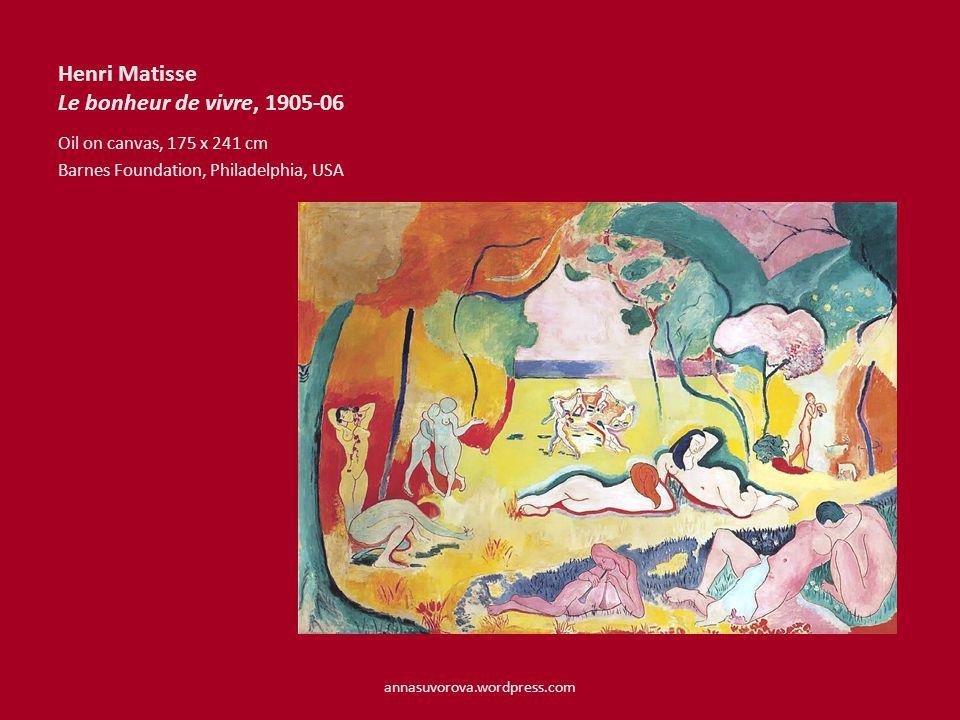 Henri Matisse Le bonheur de vivre, 1905-06 Oil on canvas, 175 x 241 cm Barnes Foundation, Philadelphia, USA annasuvorova.wordpress.com