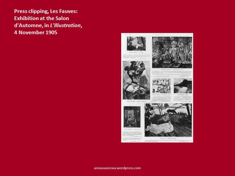 Press clipping, Les Fauves: Exhibition at the Salon d'Automne, in L'Illustration, 4 November 1905 annasuvorova.wordpress.com