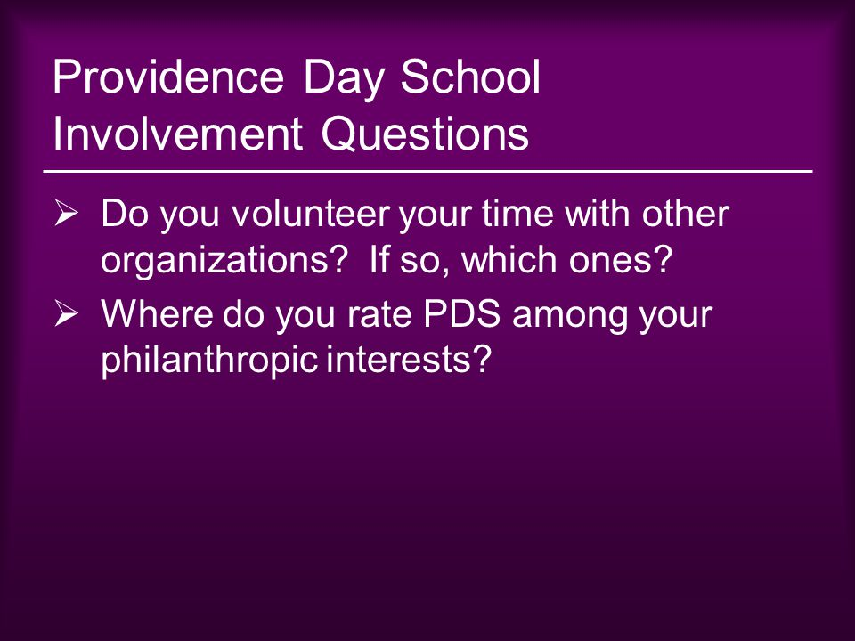 Providence Day School Involvement Questions  Do you volunteer your time with other organizations? If so, which ones?  Where do you rate PDS among yo