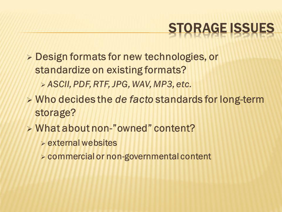  Design formats for new technologies, or standardize on existing formats?  ASCII, PDF, RTF, JPG, WAV, MP3, etc.  Who decides the de facto standards