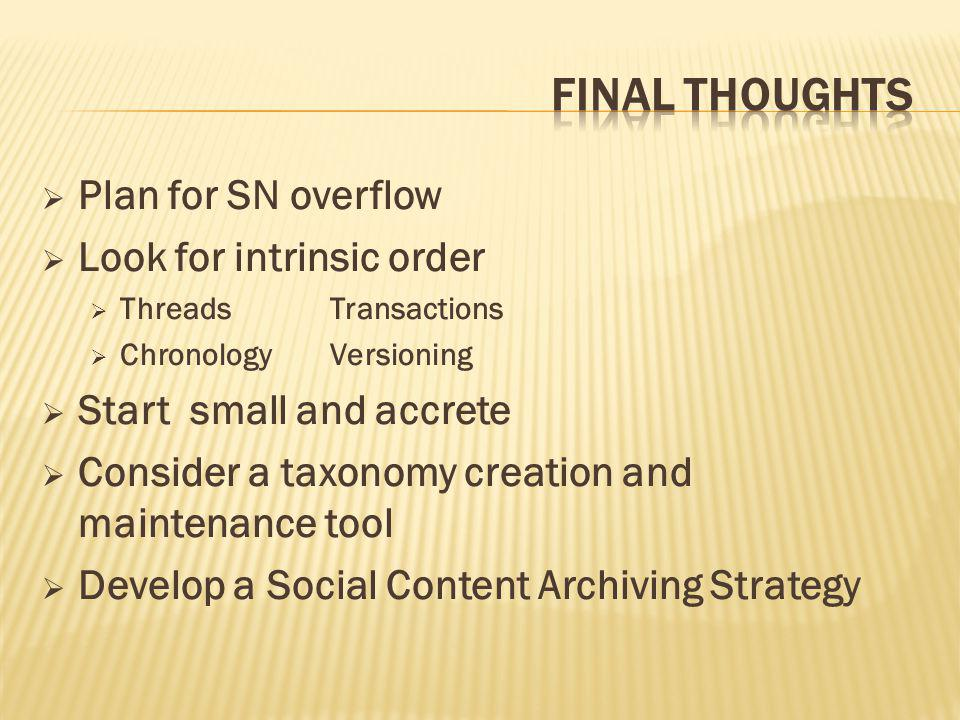  Plan for SN overflow  Look for intrinsic order  ThreadsTransactions  ChronologyVersioning  Start small and accrete  Consider a taxonomy creatio