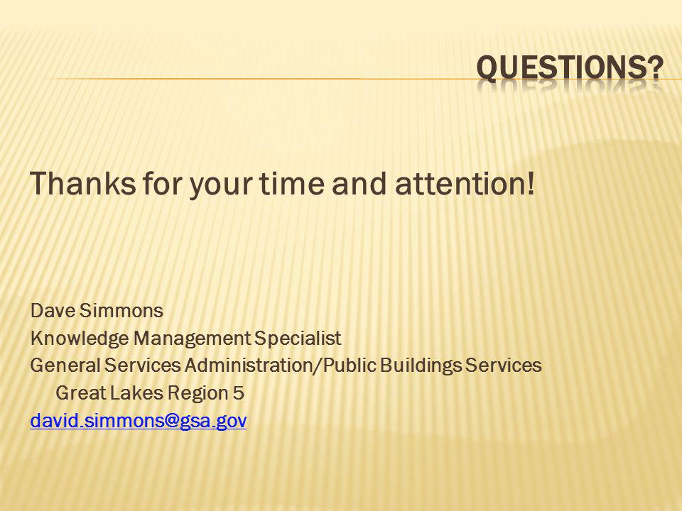 Thanks for your time and attention! Dave Simmons Knowledge Management Specialist General Services Administration/Public Buildings Services Great Lakes