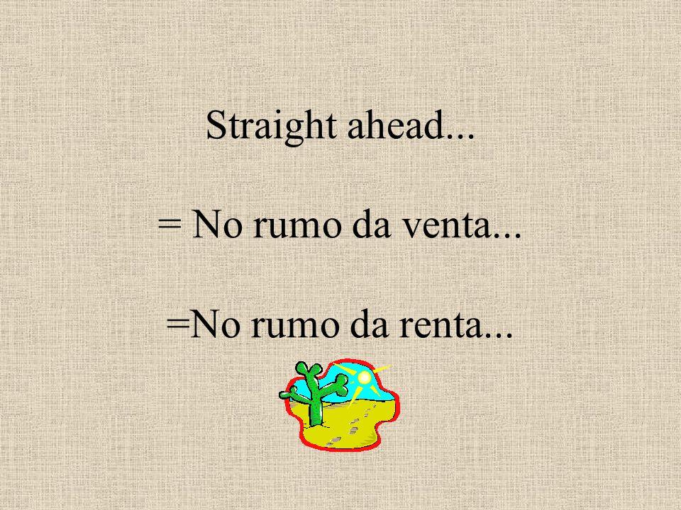 Straight ahead... = No rumo da venta... =No rumo da renta...