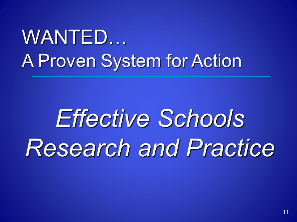 Effective Schools Research and Practice 11 WANTED… A Proven System for Action