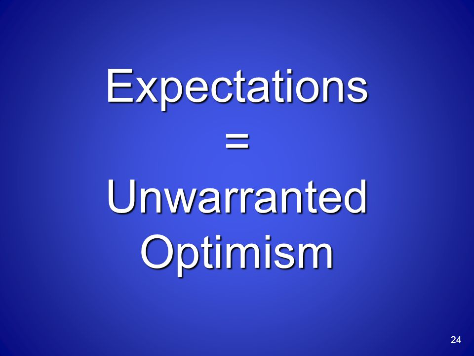 24 Expectations = Unwarranted Optimism