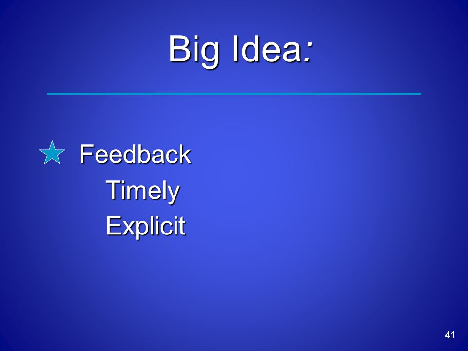 41 Big Idea: FeedbackTimelyExplicit