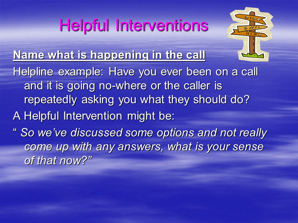Name what is happening in the call Helpline example: Have you ever been on a call and it is going no-where or the caller is repeatedly asking you what they should do.