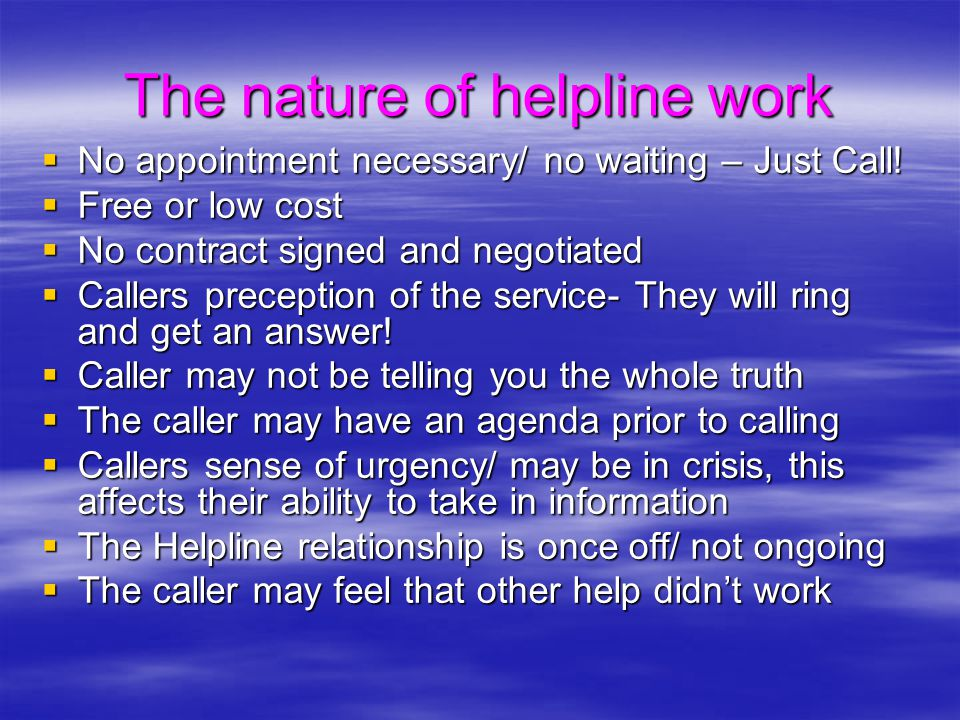 The nature of helpline work  No appointment necessary/ no waiting – Just Call!  Free or low cost  No contract signed and negotiated  Callers prece