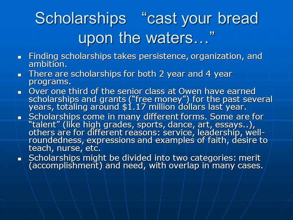 """Scholarships """"cast your bread upon the waters…"""" Finding scholarships takes persistence, organization, and ambition. Finding scholarships takes persist"""