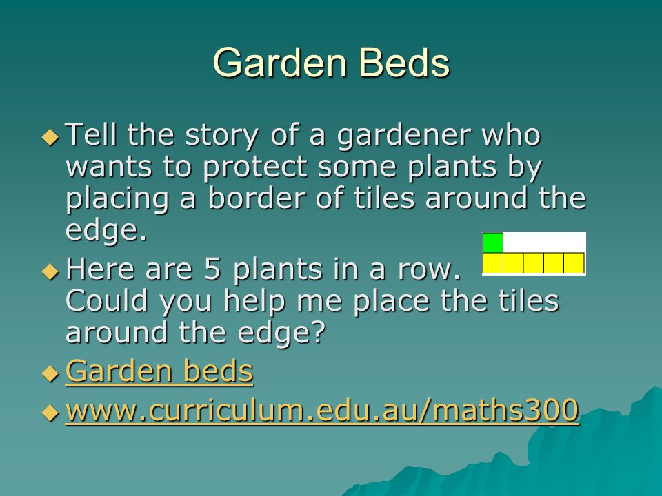 Garden Beds  Tell the story of a gardener who wants to protect some plants by placing a border of tiles around the edge.