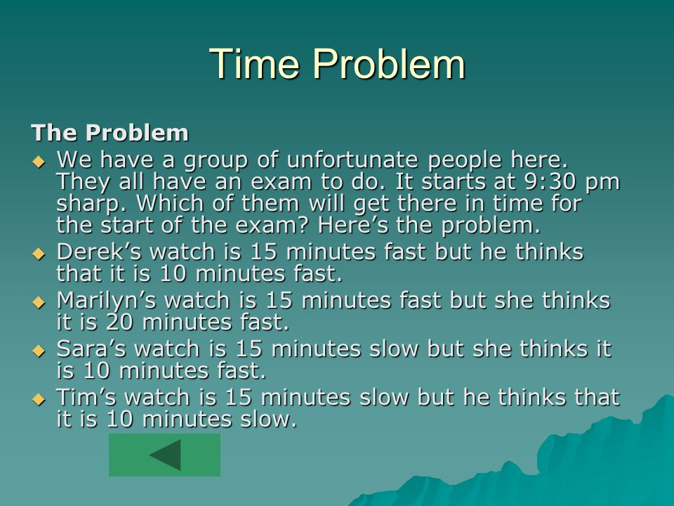 Time Problem The Problem  We have a group of unfortunate people here.