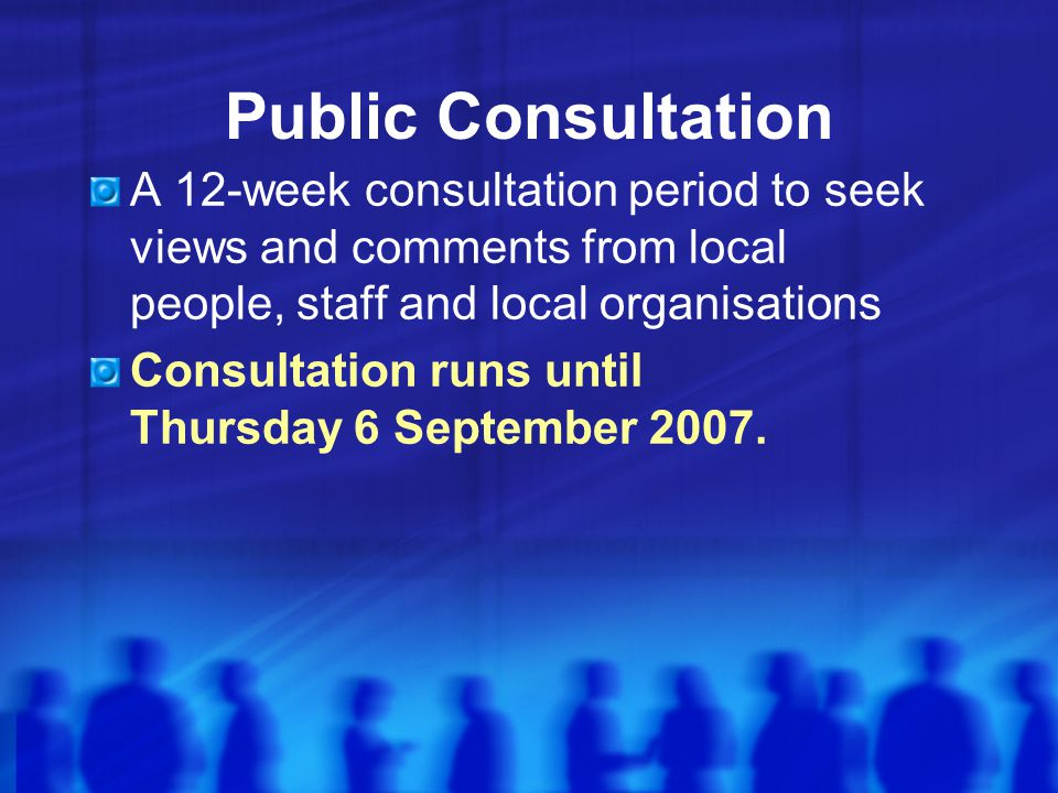 Safety | Sustainability | Accountability Public Consultation A 12-week consultation period to seek views and comments from local people, staff and local organisations Consultation runs until Thursday 6 September 2007.