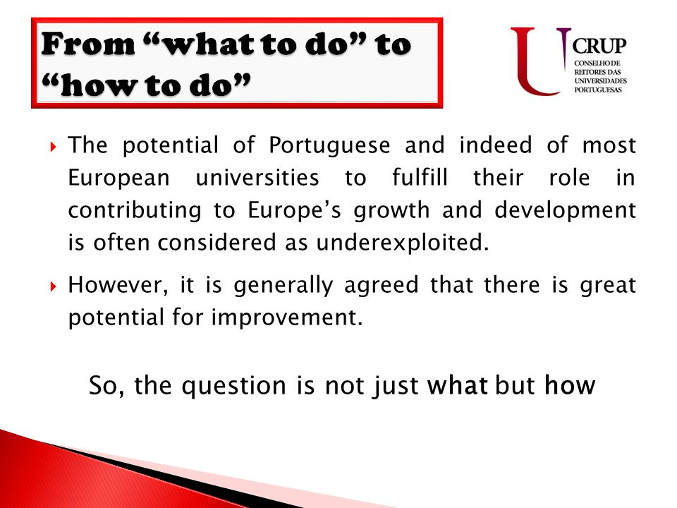  The potential of Portuguese and indeed of most European universities to fulfill their role in contributing to Europe's growth and development is often considered as underexploited.