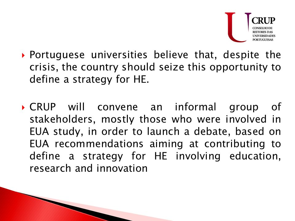  Portuguese universities believe that, despite the crisis, the country should seize this opportunity to define a strategy for HE.