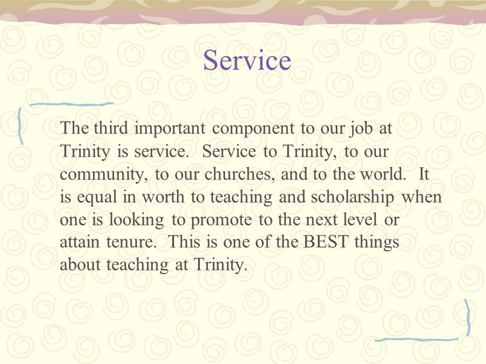 Service The third important component to our job at Trinity is service.