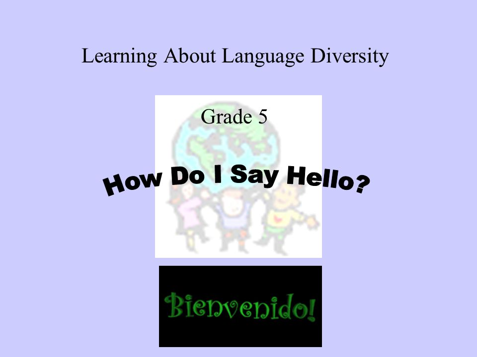 How Do I Say Hello? Julie Anne Parisi Education 301 Diversity Technology Lesson