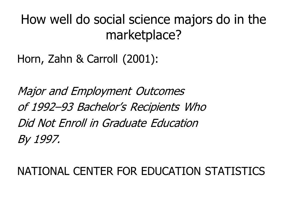 How well do social science majors do in the marketplace.