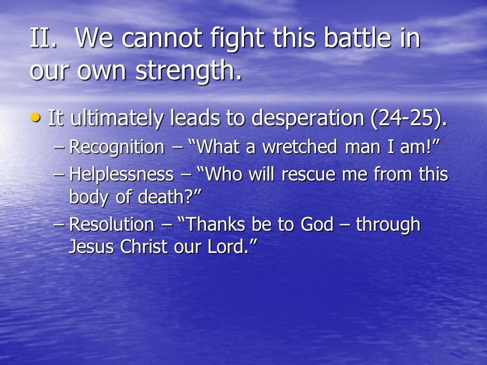 II. We cannot fight this battle in our own strength.
