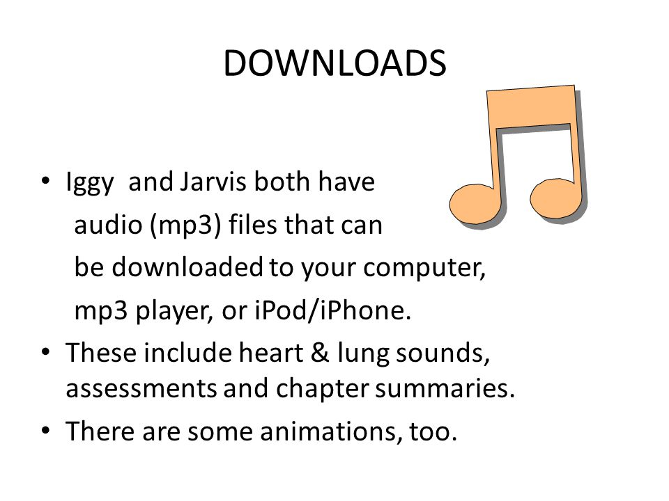 DOWNLOADS Iggy and Jarvis both have audio (mp3) files that can be downloaded to your computer, mp3 player, or iPod/iPhone. These include heart & lung
