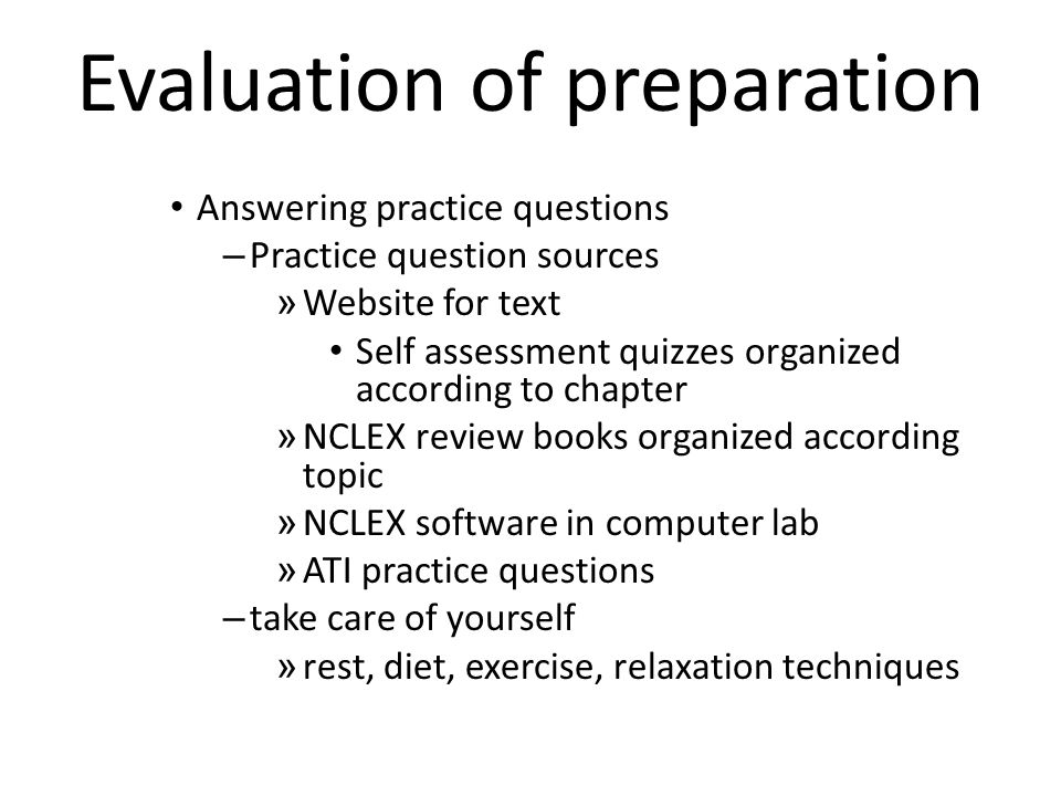 Evaluation of preparation Answering practice questions – Practice question sources » Website for text Self assessment quizzes organized according to c
