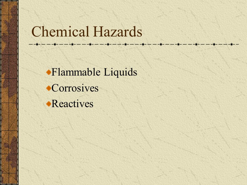 Chemical Hazards Flammable Liquids Corrosives Reactives