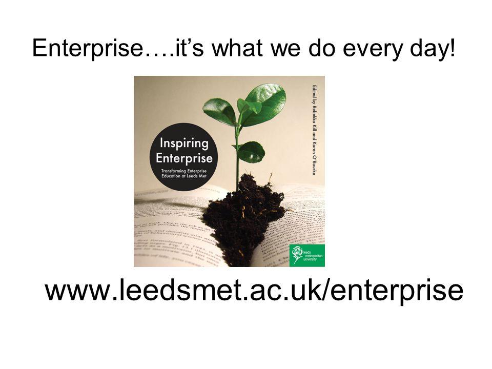 www.leedsmet.ac.uk/enterprise Enterprise….it's what we do every day!