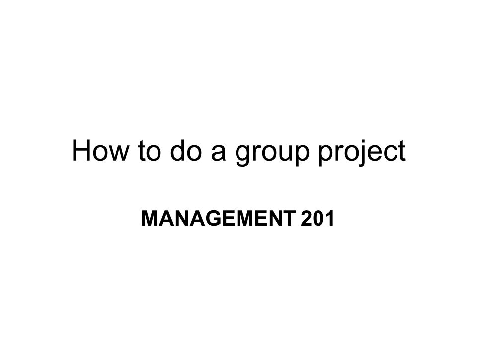 How to do a group project MANAGEMENT 201