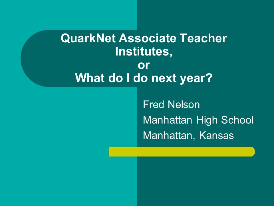 QuarkNet Associate Teacher Institutes, or What do I do next year.