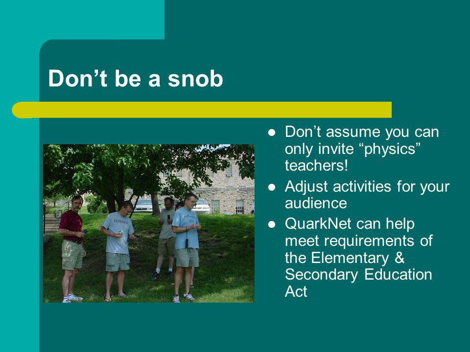 Don't be a snob Don't assume you can only invite physics teachers.