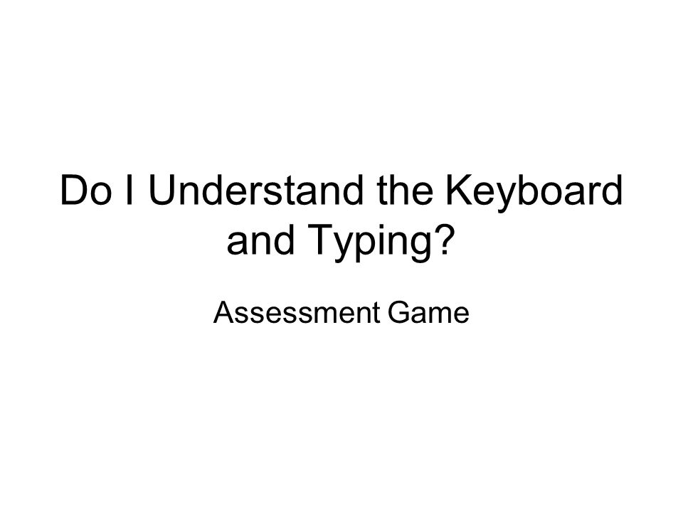 Do I Understand the Keyboard and Typing Assessment Game