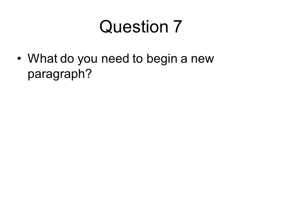 Question 7 What do you need to begin a new paragraph
