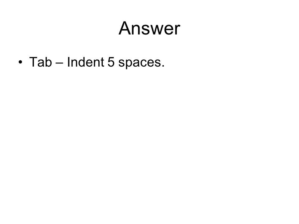 Answer Tab – Indent 5 spaces.