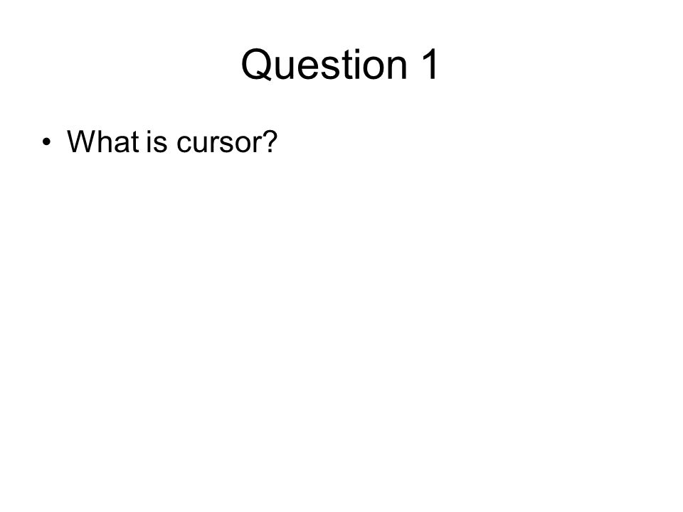 Question 1 What is cursor