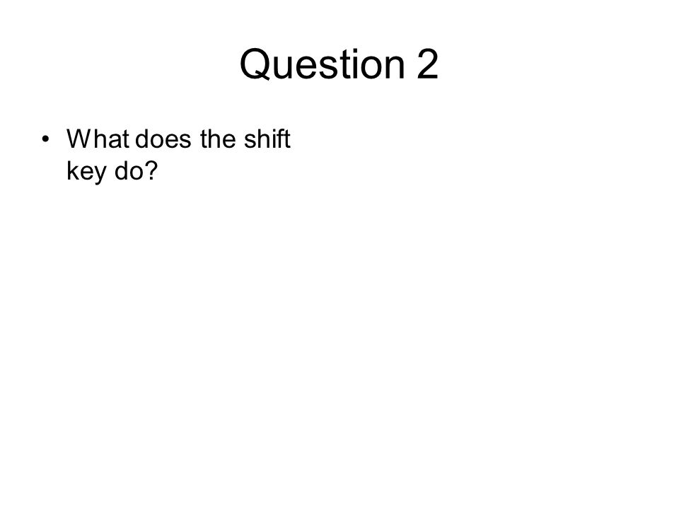 Question 2 What does the shift key do