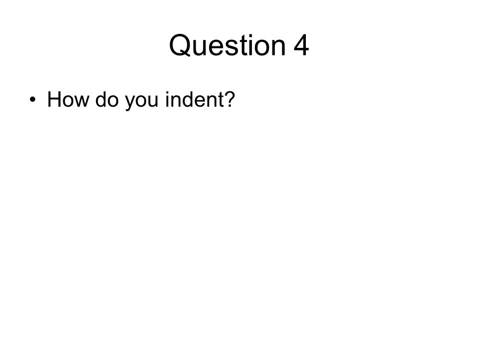 Question 4 How do you indent