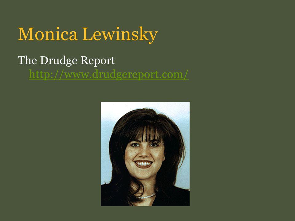Monica Lewinsky The Drudge Report http://www.drudgereport.com/ http://www.drudgereport.com/