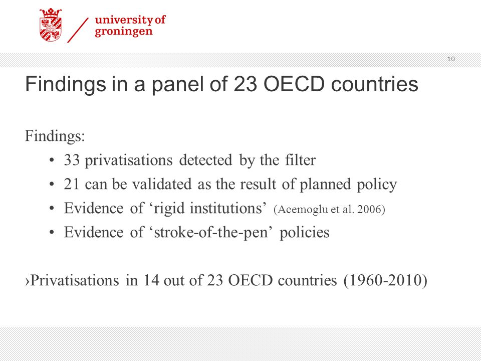 Findings in a panel of 23 OECD countries Findings: 33 privatisations detected by the filter 21 can be validated as the result of planned policy Evidence of 'rigid institutions' (Acemoglu et al.