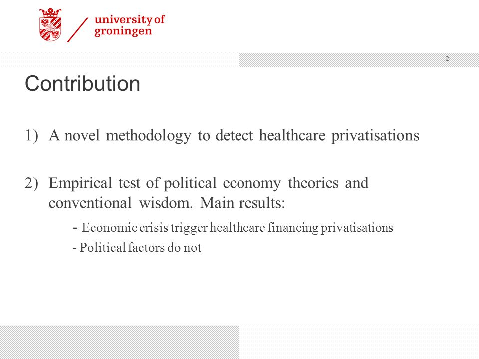 Contribution 1)A novel methodology to detect healthcare privatisations 2)Empirical test of political economy theories and conventional wisdom.