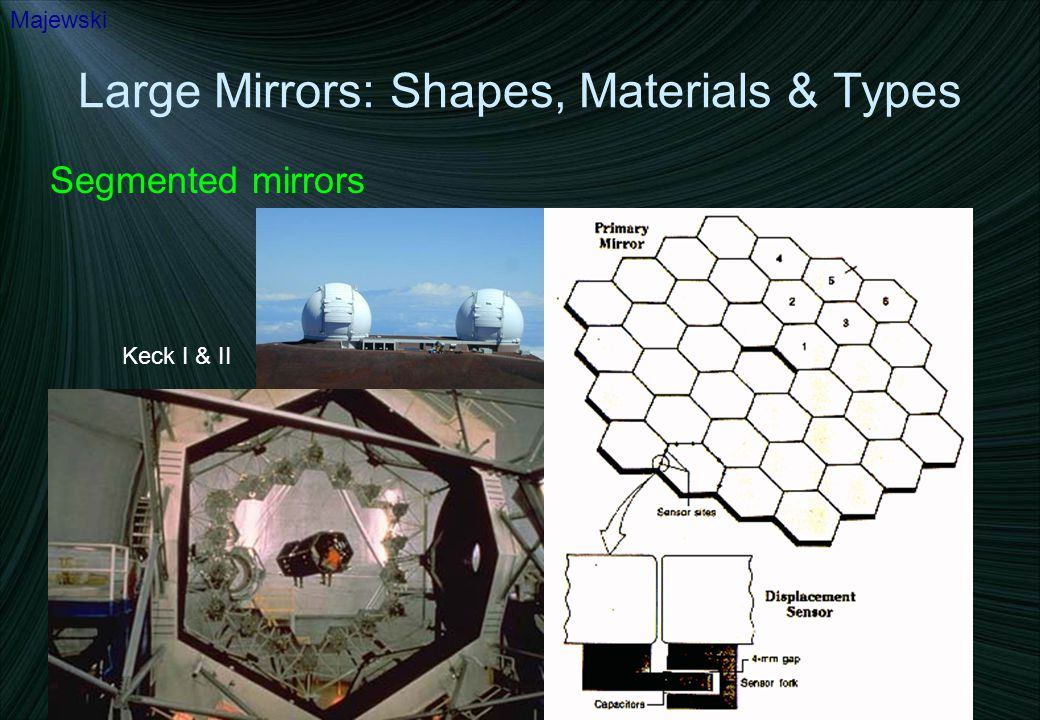 Large Mirrors: Shapes, Materials & Types Segmented mirrors Majewski Keck I & II