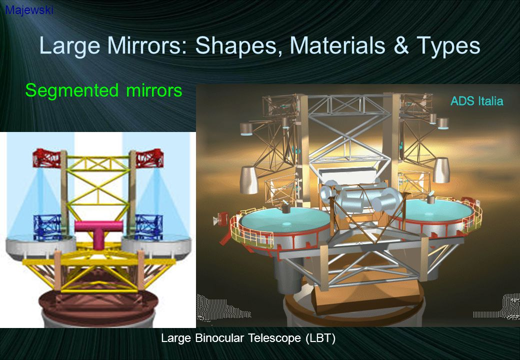 Large Mirrors: Shapes, Materials & Types Segmented mirrors Majewski Large Binocular Telescope (LBT)